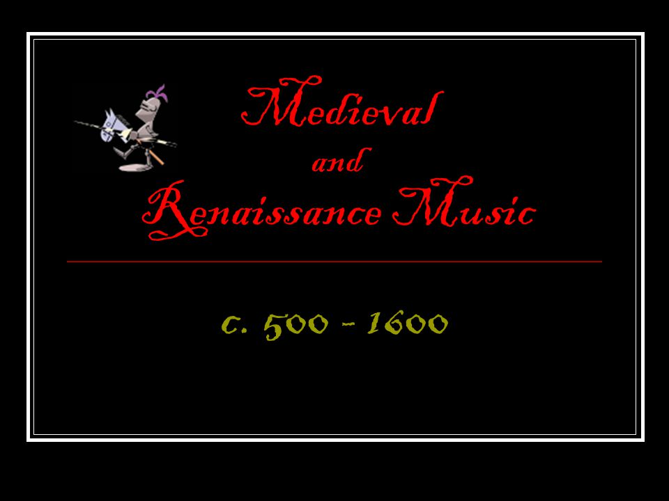 Medieval and Renaissance Music c. 500 - 1600