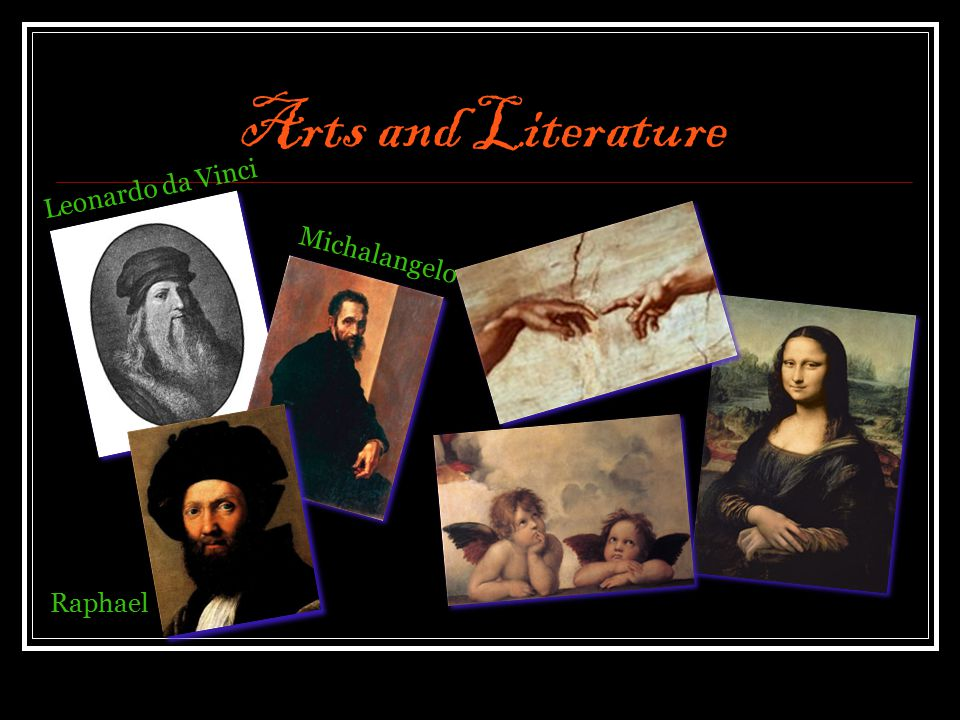Arts and Literature Leonardo da Vinci Raphael Michalangelo