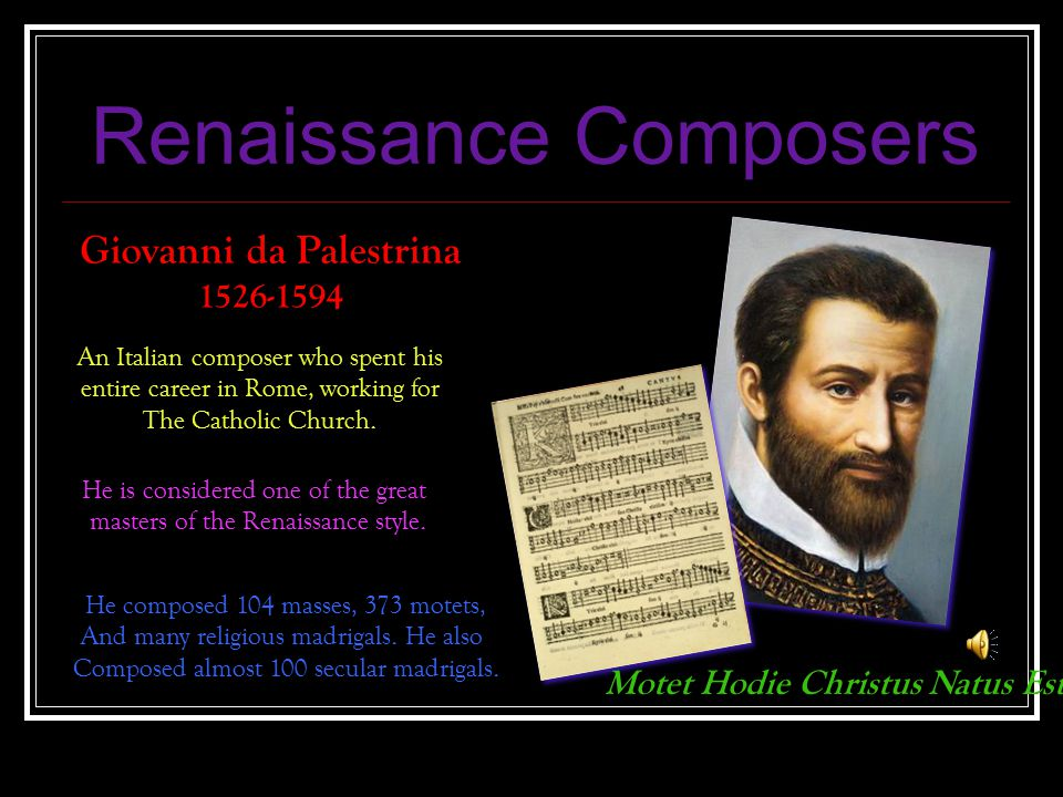 Renaissance Composers Giovanni da Palestrina 1526-1594 An Italian composer who spent his entire career in Rome, working for The Catholic Church. He is