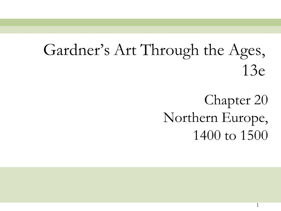 1 Chapter 20 Northern Europe, 1400 to 1500 Gardner's Art Through the Ages, 13e
