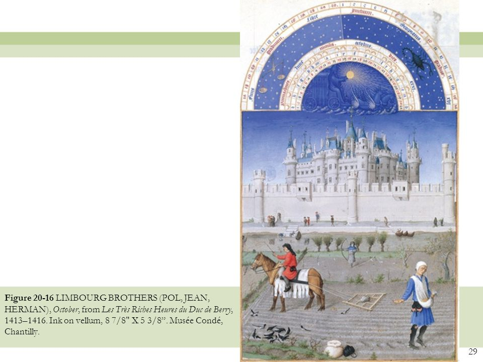 29 Figure 20-16 LIMBOURG BROTHERS (POL, JEAN, HERMAN), October, from Les Très Riches Heures du Duc de Berry, 1413–1416.