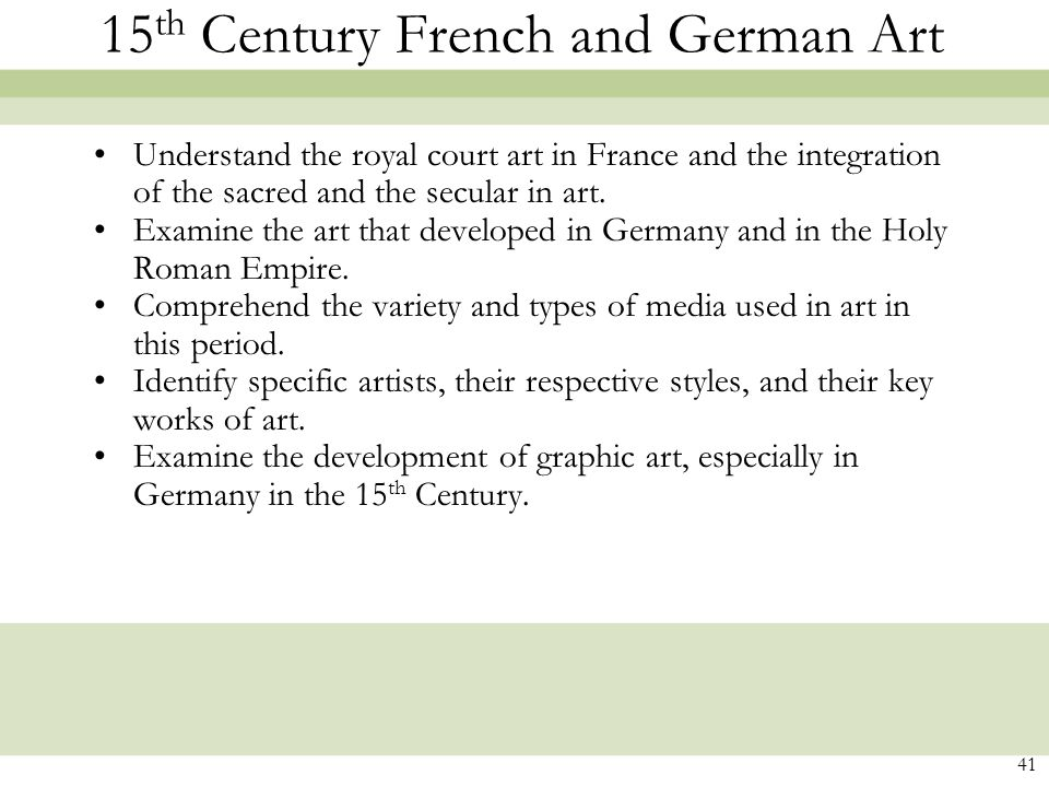41 15 th Century French and German Art Understand the royal court art in France and the integration of the sacred and the secular in art.