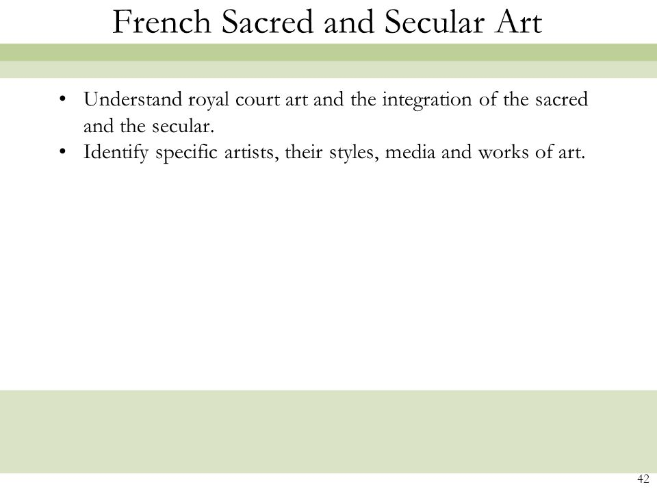 42 French Sacred and Secular Art Understand royal court art and the integration of the sacred and the secular.