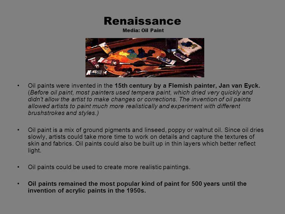 Renaissance Media: Oil Paint Oil paints were invented in the 15th century by a Flemish painter, Jan van Eyck.