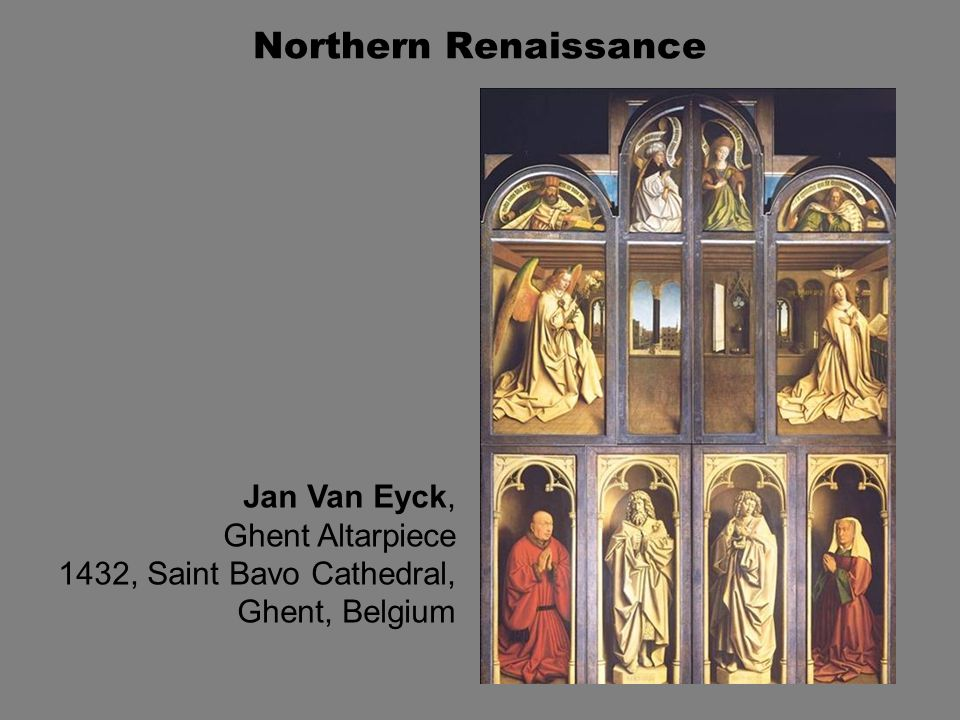 Northern Renaissance Jan Van Eyck, Ghent Altarpiece 1432, Saint Bavo Cathedral, Ghent, Belgium