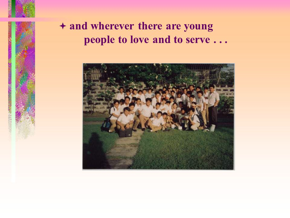  and wherever there are young people to love and to serve...