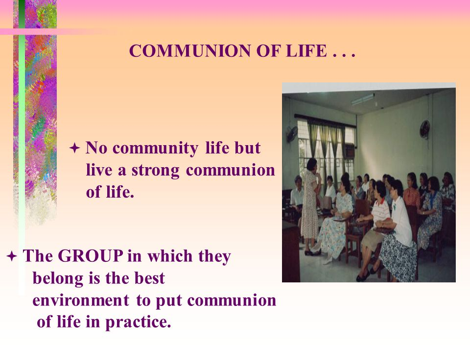 COMMUNION OF LIFE...  No community life but live a strong communion of life.