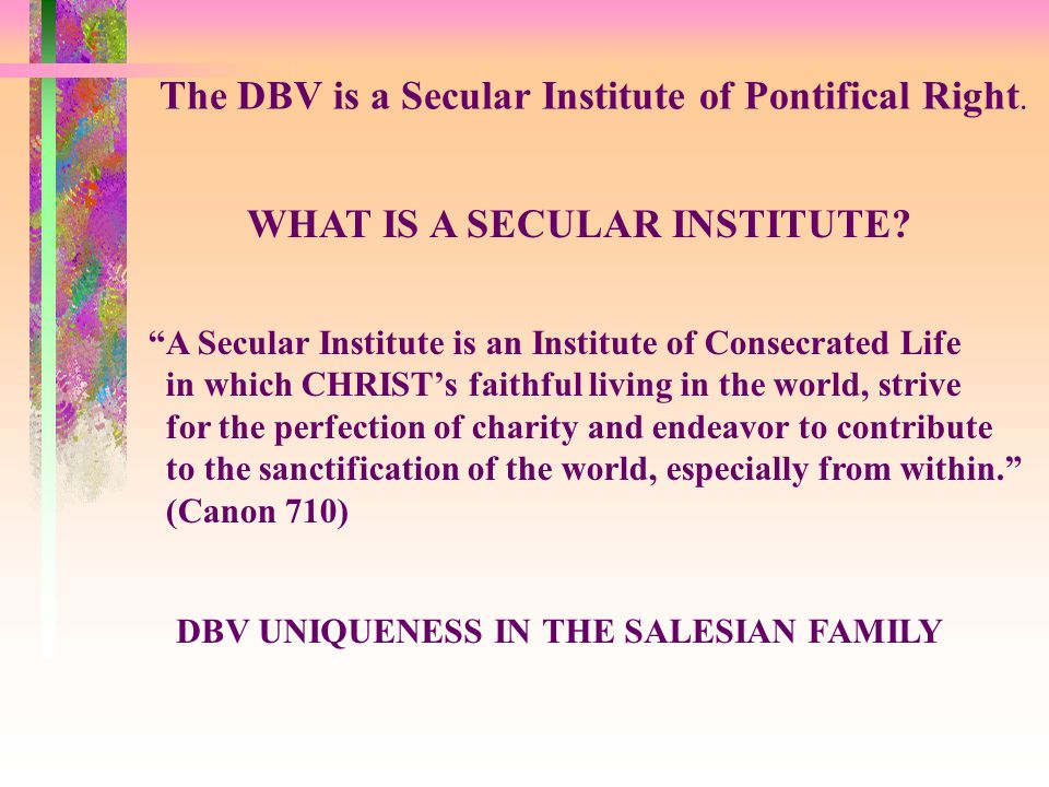 The DBV is a Secular Institute of Pontifical Right.