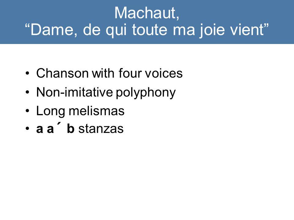 Machaut, Dame, de qui toute ma joie vient Chanson with four voices Non-imitative polyphony Long melismas a a´ b stanzas
