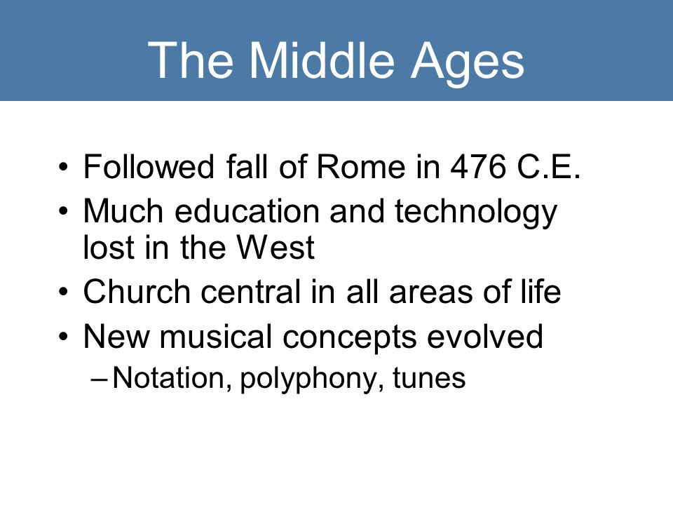 The Middle Ages Followed fall of Rome in 476 C.E.