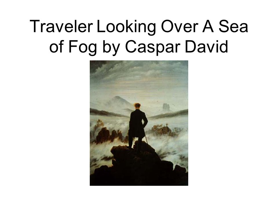 Traveler Looking Over A Sea of Fog by Caspar David