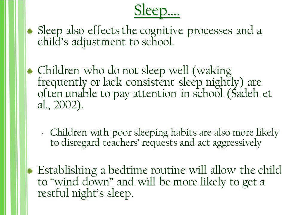 Sleep….Sleep also effects the cognitive processes and a child's adjustment to school.