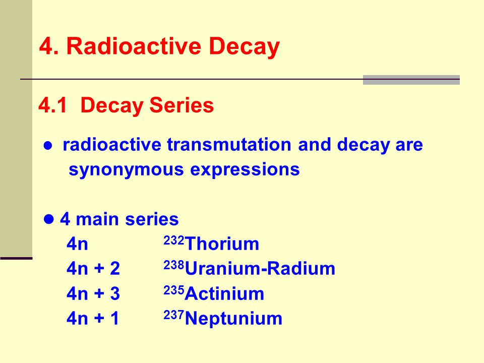 4.6 Half-Life of Mother Nuclide Shorter than Half-Life of Daughter t 1/2 (1)< t 1/2 (2) no radioactive equilibrium attained fission product 141 Ce has a half-life of 13.9 minutes and its daughter product 146 Pr has a half-life of 24.4 mi