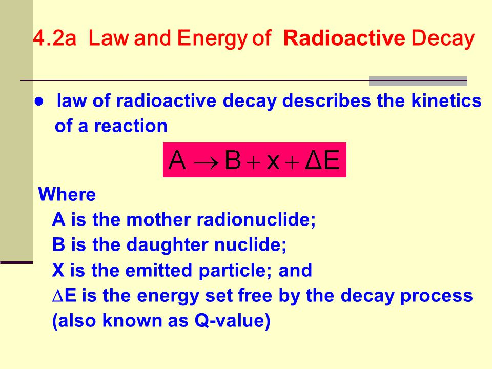 4.2a Law and Energy of Radioactive Decay radioactive decay only possible when  E > 0 which can be calculated as however decay may only arise if nuclide A surmounts an energy barrier with a threshold E S or through quantum mechanical tunneling