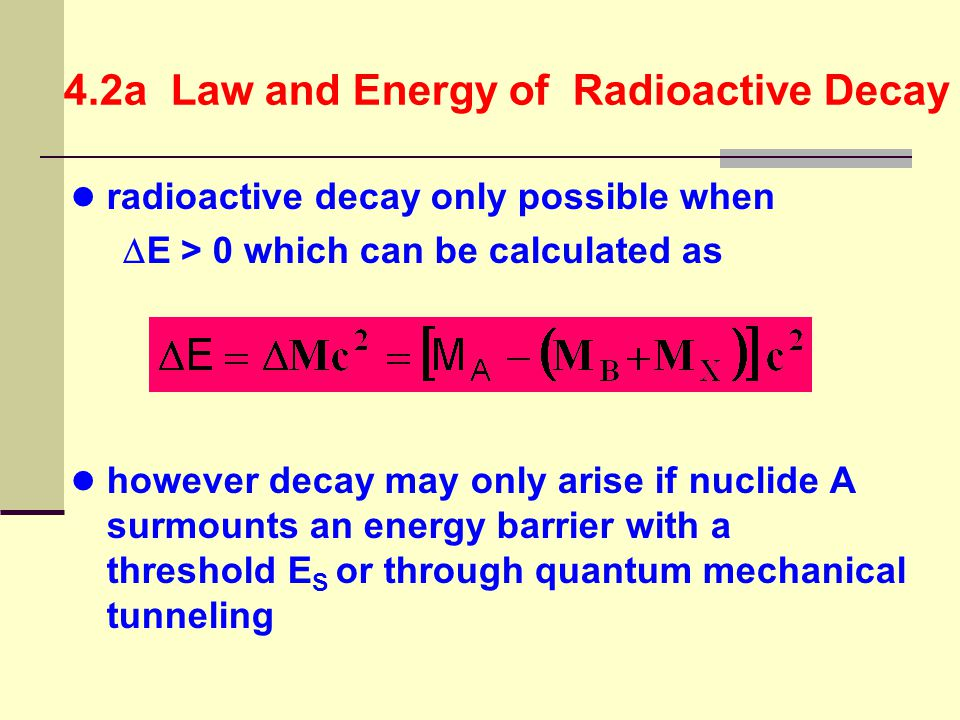 4.2b Kinetics of Radioactivity Half-Life the time for any given radioisotope to decrease to 1/2 of its original quantity range from a few microseconds to billions of years