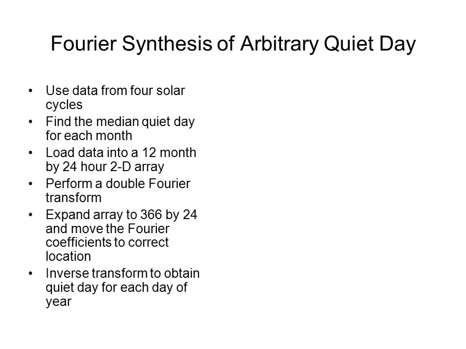 Fourier Synthesis of Arbitrary Quiet Day Use data from four solar cycles Find the median quiet day for each month Load data into a 12 month by 24 hour