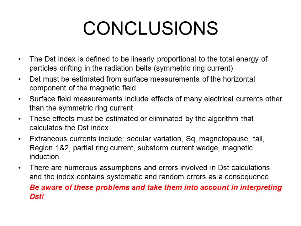 CONCLUSIONS The Dst index is defined to be linearly proportional to the total energy of particles drifting in the radiation belts (symmetric ring curr