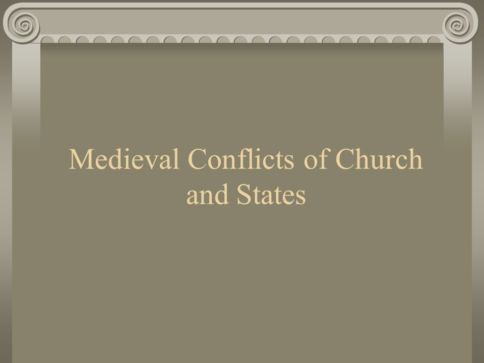 Medieval Conflicts of Church and States