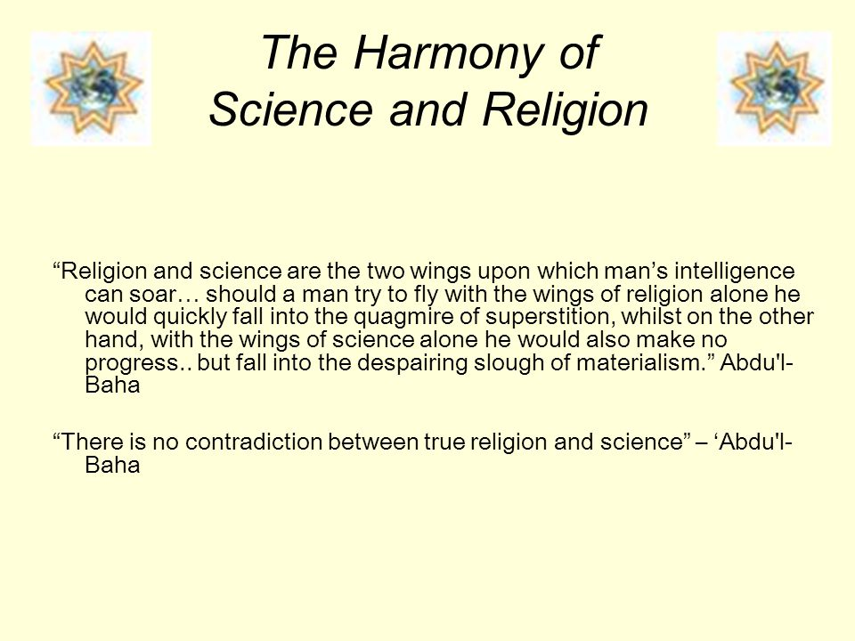 "The Harmony of Science and Religion ""Religion and science are the two wings upon which man's intelligence can soar… should a man try to fly with the w"