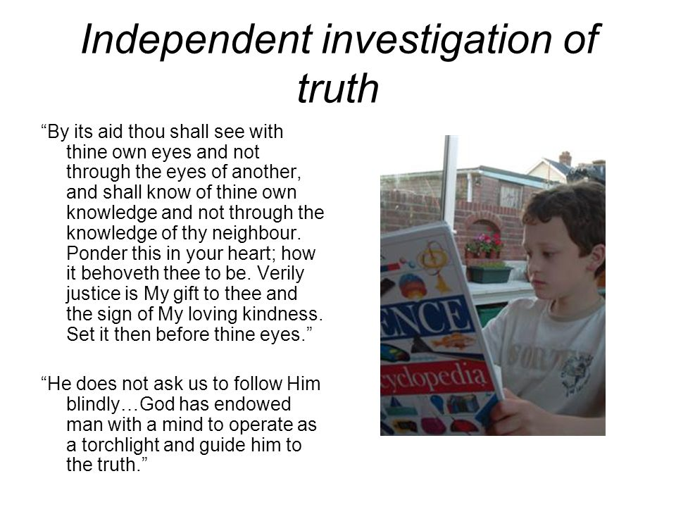 "Independent investigation of truth ""By its aid thou shall see with thine own eyes and not through the eyes of another, and shall know of thine own kno"