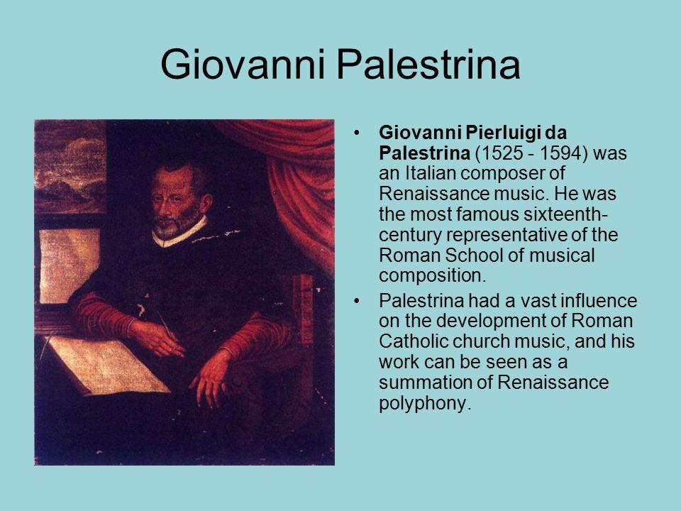 Giovanni Palestrina Giovanni Pierluigi da Palestrina (1525 - 1594) was an Italian composer of Renaissance music. He was the most famous sixteenth- cen