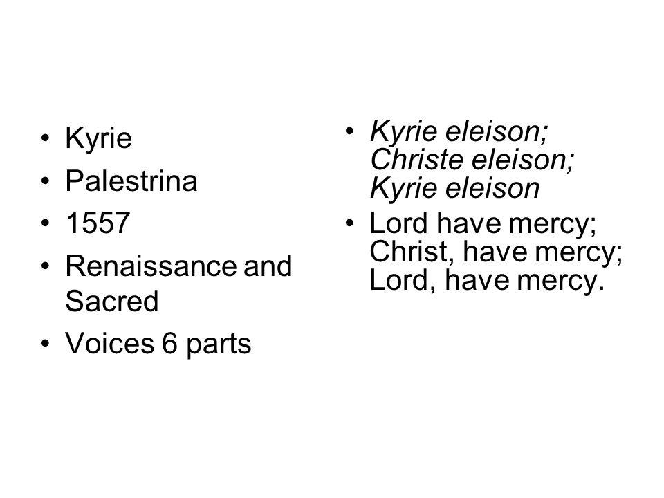 Kyrie Palestrina 1557 Renaissance and Sacred Voices 6 parts Kyrie eleison; Christe eleison; Kyrie eleison Lord have mercy; Christ, have mercy; Lord, h