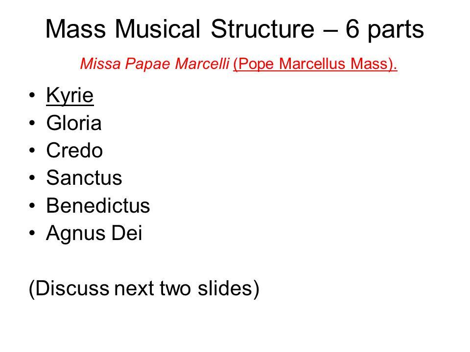 Mass Musical Structure – 6 parts Missa Papae Marcelli (Pope Marcellus Mass). Kyrie Gloria Credo Sanctus Benedictus Agnus Dei (Discuss next two slides)