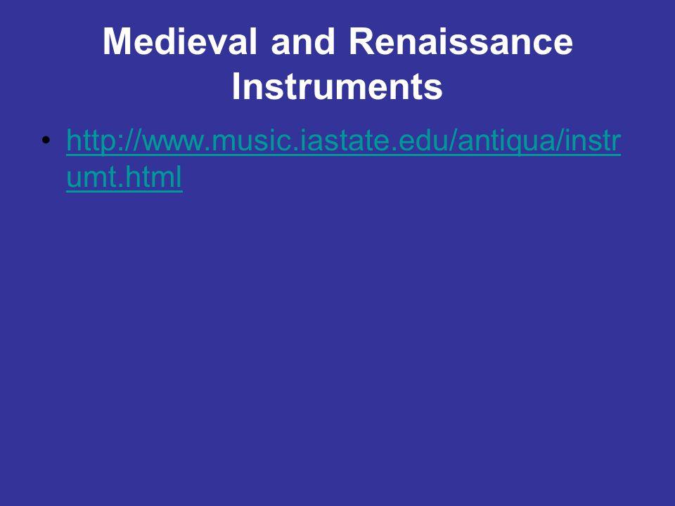Medieval and Renaissance Instruments http://www.music.iastate.edu/antiqua/instr umt.htmlhttp://www.music.iastate.edu/antiqua/instr umt.html