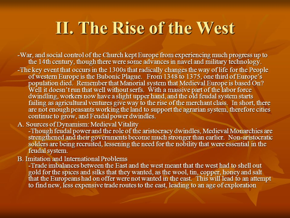 II. The Rise of the West -War, and social control of the Church kept Europe from experiencing much progress up to the 14th century, though there were