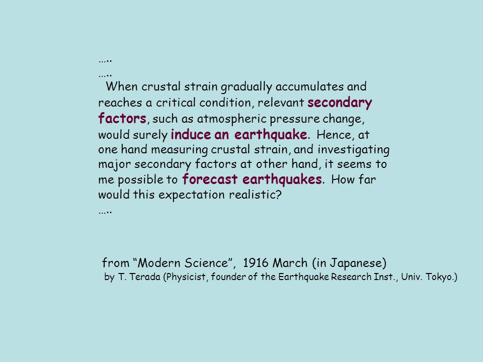 ….. When crustal strain gradually accumulates and reaches a critical condition, relevant secondary factors, such as atmospheric pressure change, would