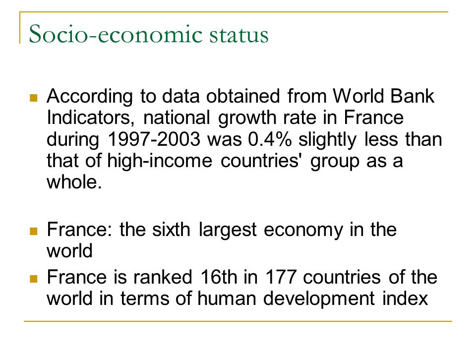 Socio-economic status According to data obtained from World Bank Indicators, national growth rate in France during 1997-2003 was 0.4% slightly less than that of high-income countries group as a whole.