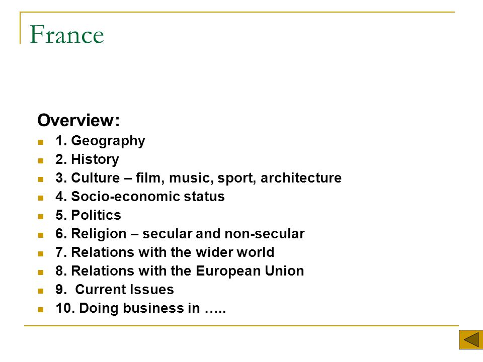 France Overview: 1. Geography 2. History 3. Culture – film, music, sport, architecture 4.