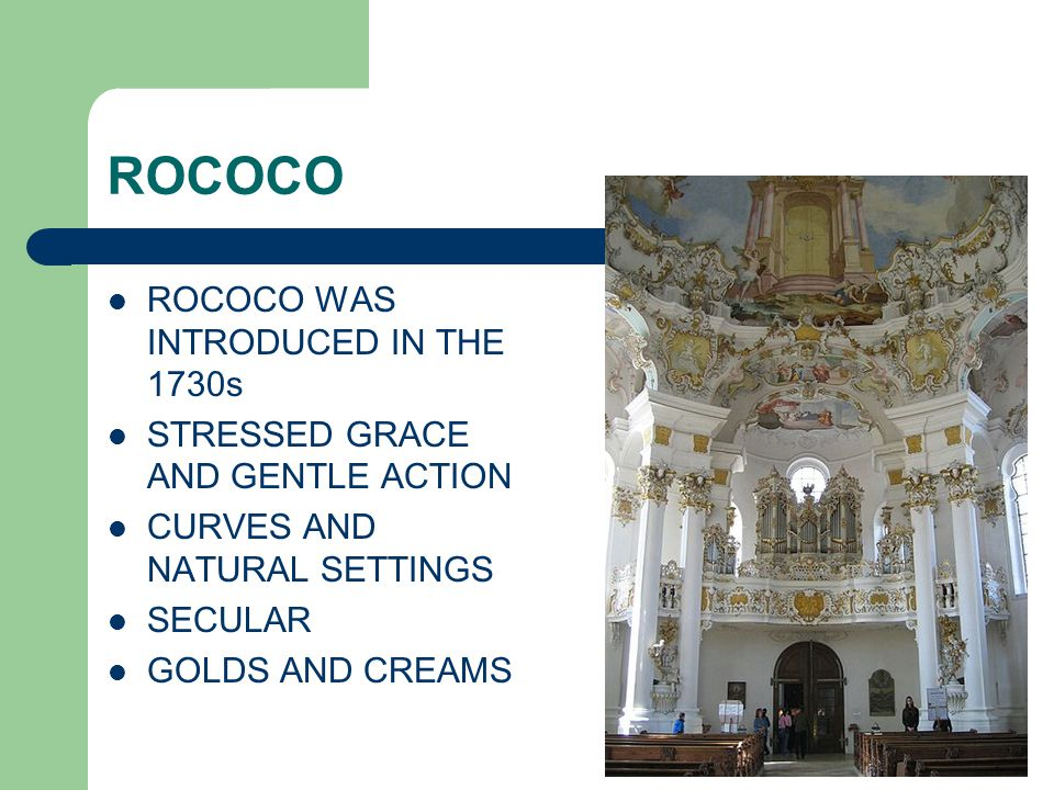 ROCOCO ROCOCO WAS INTRODUCED IN THE 1730s STRESSED GRACE AND GENTLE ACTION CURVES AND NATURAL SETTINGS SECULAR GOLDS AND CREAMS