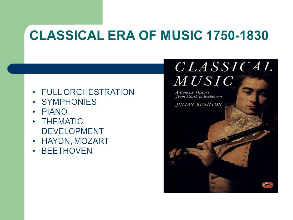 CLASSICAL ERA OF MUSIC 1750-1830 FULL ORCHESTRATION SYMPHONIES PIANO THEMATIC DEVELOPMENT HAYDN, MOZART BEETHOVEN