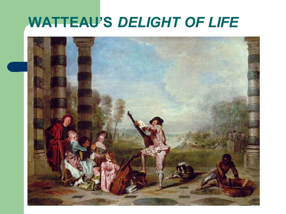 WATTEAU'S DELIGHT OF LIFE