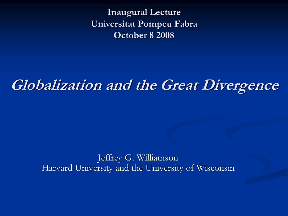 Globalization and the Great Divergence Globalization and the Great Divergence Jeffrey G.