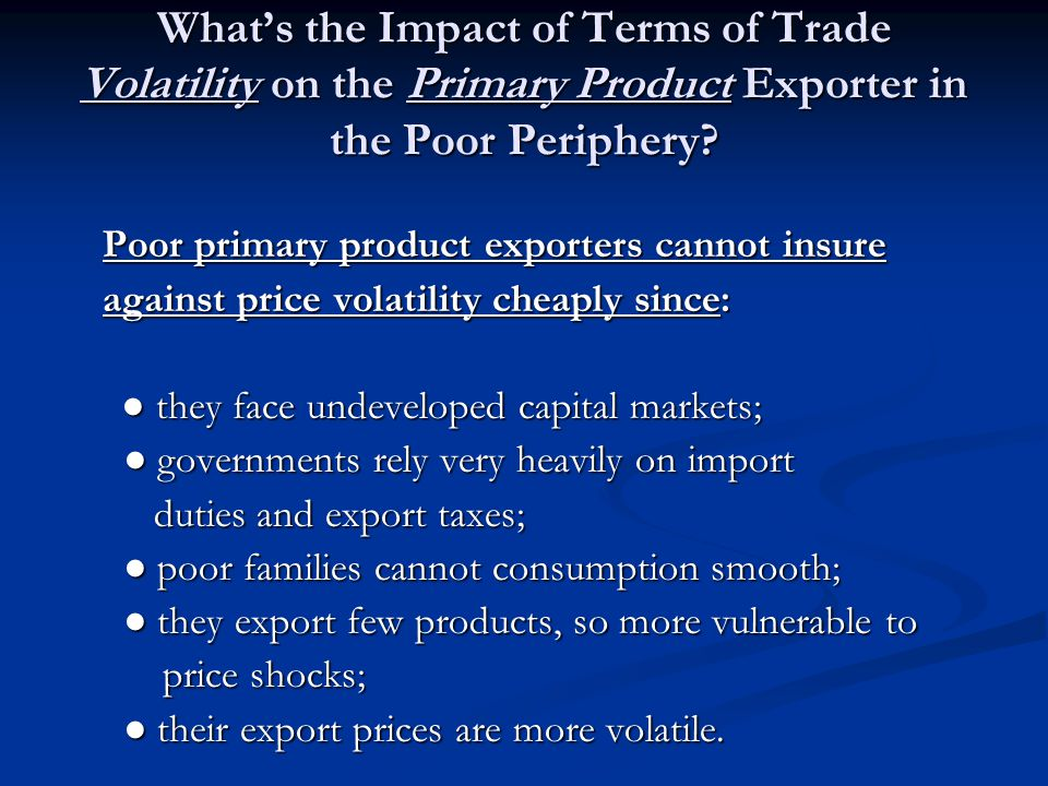 What's the Impact of Terms of Trade Volatility on the Primary Product Exporter in the Poor Periphery.