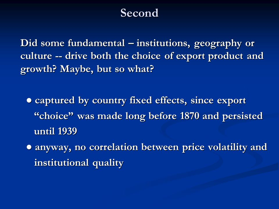 Second Did some fundamental – institutions, geography or culture -- drive both the choice of export product and growth.