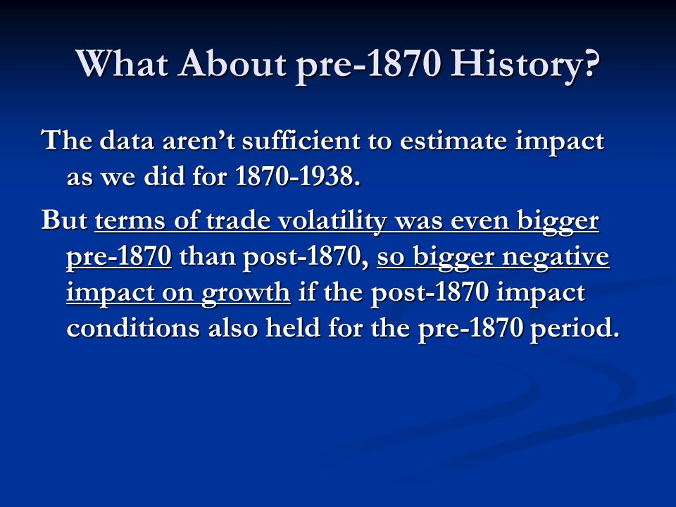 What About pre-1870 History. The data aren't sufficient to estimate impact as we did for 1870-1938.