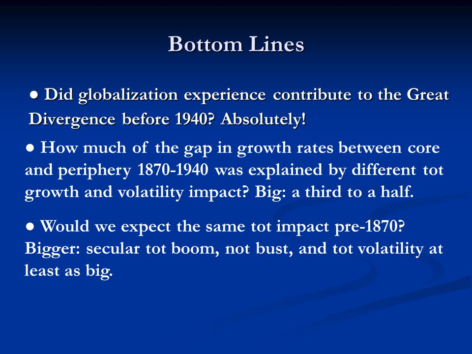 Bottom Lines ● Did globalization experience contribute to the Great Divergence before 1940.