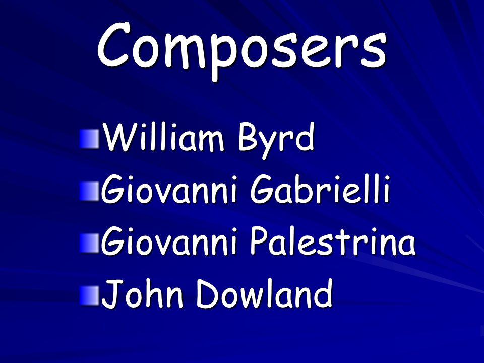 Composers William Byrd Giovanni Gabrielli Giovanni Palestrina John Dowland
