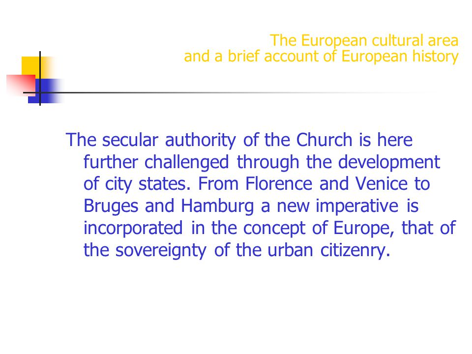 The European cultural area and a brief account of European history The secular authority of the Church is here further challenged through the development of city states.