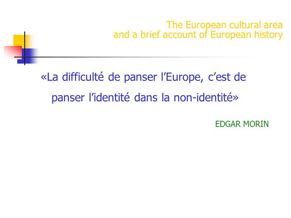 The European cultural area and a brief account of European history «La difficulté de panser l'Europe, c'est de panser l'identité dans la non-identité»
