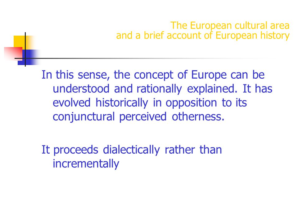 The European cultural area and a brief account of European history In this sense, the concept of Europe can be understood and rationally explained.