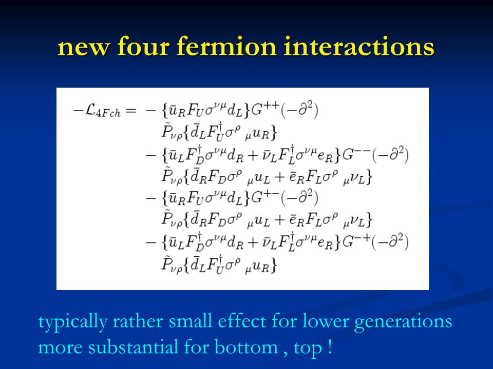 new four fermion interactions typically rather small effect for lower generations more substantial for bottom, top !