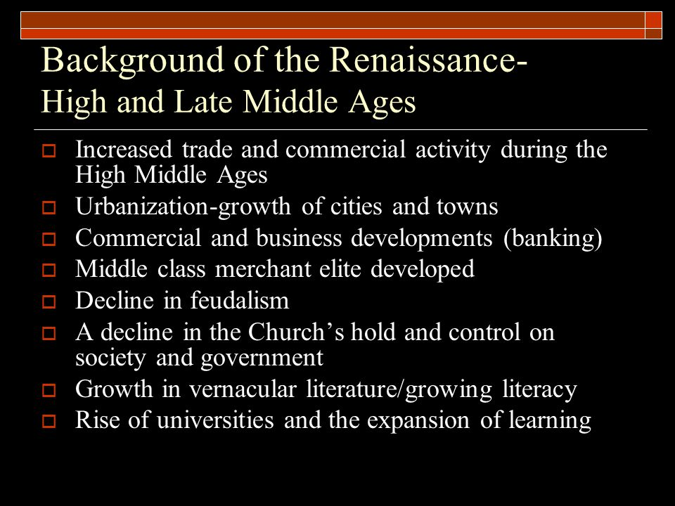 Background of the Renaissance- High and Late Middle Ages  Increased trade and commercial activity during the High Middle Ages  Urbanization-growth o