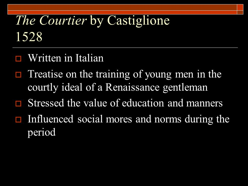 The Courtier by Castiglione 1528  Written in Italian  Treatise on the training of young men in the courtly ideal of a Renaissance gentleman  Stress