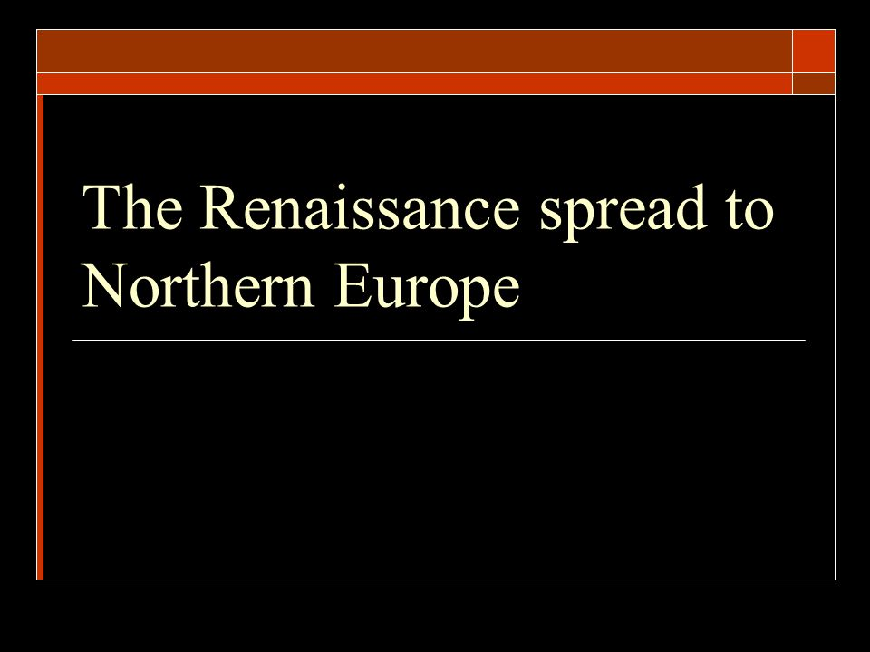 The Renaissance spread to Northern Europe