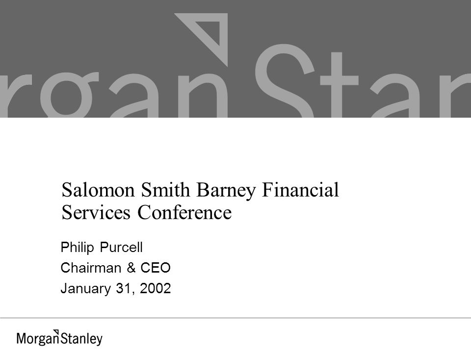 Salomon Smith Barney Financial Services Conference Philip Purcell Chairman & CEO January 31, 2002