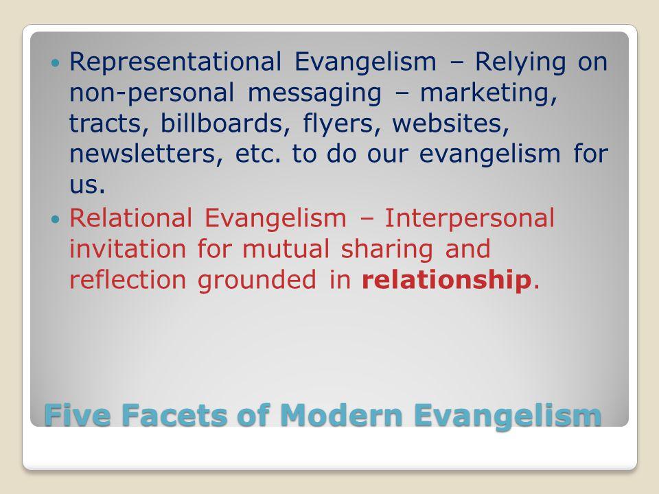 Five Facets of Modern Evangelism Representational Evangelism – Relying on non-personal messaging – marketing, tracts, billboards, flyers, websites, ne
